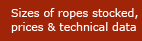 Sizes of ropes stocked and technical data